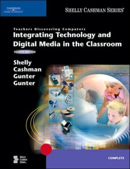Teachers Discovering Computers: Integrating Technology and Digital Media in the Classroom, Fourth Edition
