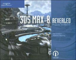 Autodesk 3ds Max 8 Revealed Projects Workbook