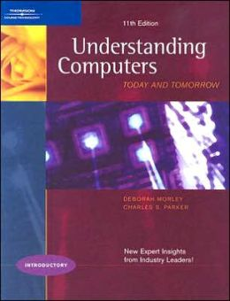 Understanding Computers: Today and Tomorrow, 11th Edition, Introductory