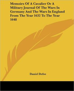 Memoirs of a Cavalier, or A Military Journal of the Wars in Germany and the Wars in England