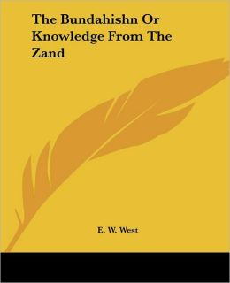 The Bundahishn, or, Knowledge from the Zand