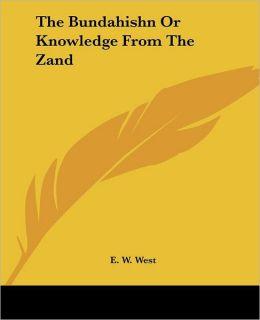 The Bundahishn, or, Knowledge from the Zand