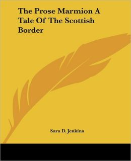 The Prose Marmion: A Tale Of The Scottish Border