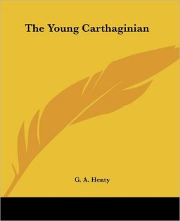 The Young Carthaginian: A Tale of the Times of Hannibal