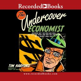 The Undercover Economist: Exposing Why the Rich Are Rich, the Poor Are Poor and Why You Can Never Buy a Decent Used Car!