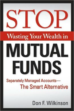 Stop Wasting Your Wealth in Mutual Funds: Separately Managed Accounts - The Smart Alternative