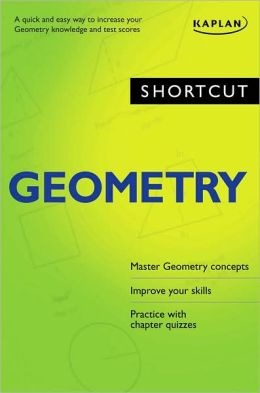 Shortcut Geometry: A Quick and Easy Way to Increase Your Geometry Knowledge and Test Scores