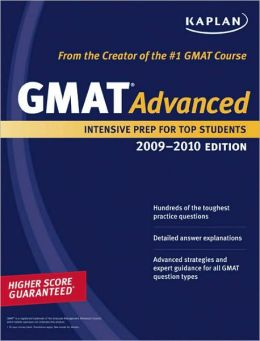 Kaplan GMAT Advanced 2009-2010 Edition: Intensive Prep for Top Students