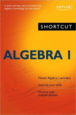 Shortcut Algebra I: A quick and easy way to increase your algebra I knowledge and test scores