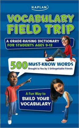 Vocabulary Field Trip: A Grade-Raising Dictionary For Students Ages 9-12