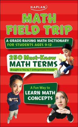 Math Field Trip: A Grade-Raising Math Dictionary For Students Ages 9-12