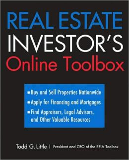 Real Estate Investor's Online Toolbox: Buy and Sell Properties Nationwide, Apply for Financing and Mortgages, Find Appraisers, Legal Advisers, and Other Valuable Resources
