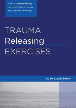 Trauma Releasing Exercises (TRE): A revolutionary new method for stress/trauma Recovery