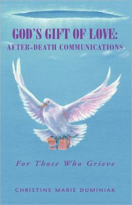 God's Gift of Love: after-Death Communications: For Those Who Grieve