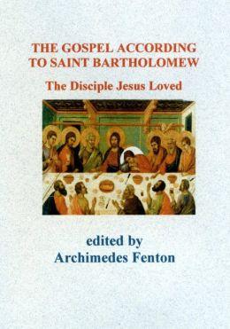 The Gospel According to Saint Bartholomew: The Disciple Jesus Loved