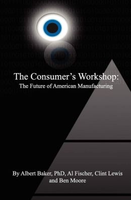 The Consumer's Workshop: The Future of American Manufacturing