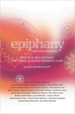 Epiphany and Her Friends: Intuitive Realizations That Have Changed Women's Lives