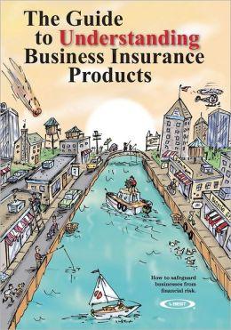Guide to Understanding Business Insurance Products: How to safeguard businesses from financial Risk
