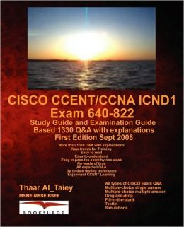 Cisco Ccent/Ccna Icnd1 Exam 640-822 Study Guide And Examination Guide Based 1330 Q&A With Explanations First Edition Sept 2008