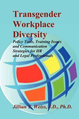 Transgender Workplace Diversity: Policy Tools, Training Issues and Communication Strategies for HR and Legal Professionals