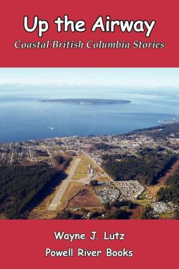 Up the Airway: Coastal British Columbia Stories
