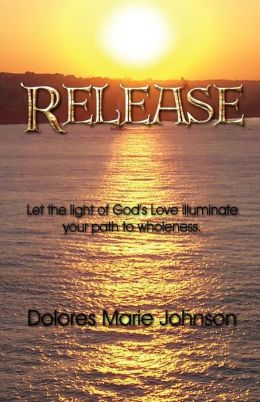Release: Let the Light of God's Love illuminate your path to Wholeness