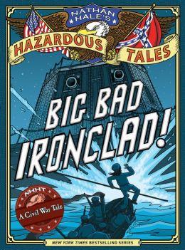 Big Bad Ironclad! (Nathan Hale's Hazardous Tales)