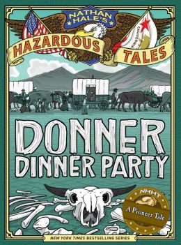 Donner Dinner Party (Nathan Hale's Hazardous Tales)