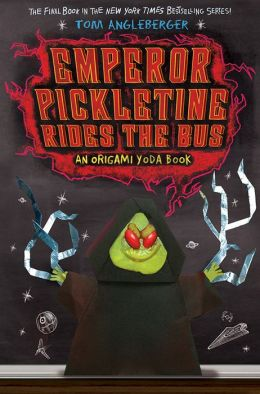 Emperor Pickletine Rides the Bus: An Origami Yoda Book