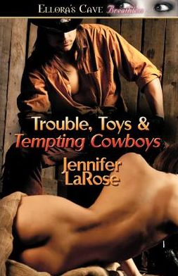 Trouble, Toys & Tempting Cowboys