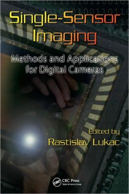 Single-Sensor Imaging: Methods and Applications for Digital Cameras