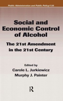 Social and Economic Control of Alcohol: The 21st Amendment in the 21st Century