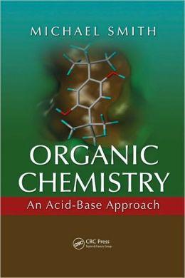Organic Chemistry: An Acid-Base Approach