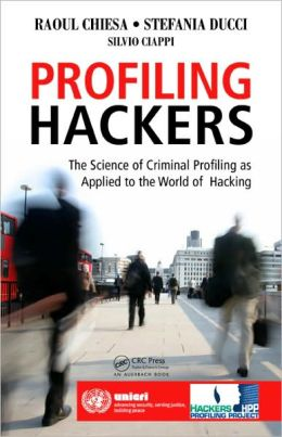 Profiling Hackers: The Science of Criminal Profiling as Applied to the World of Hacking