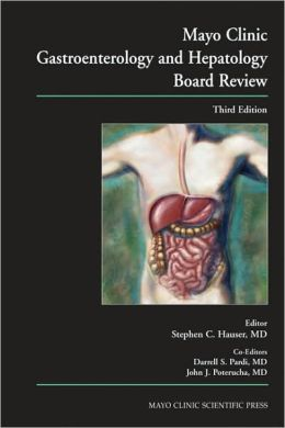 Mayo Clinic Gastroenterology and Hepatology Board Review, Third Edition