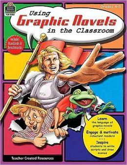 Using Graphic Novels in the Classroom Grades 4-8