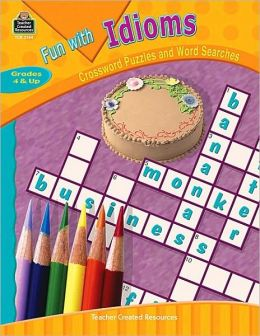 Fun With Idioms Grades 4 and Up: Crossword Puzzles and Word Searches