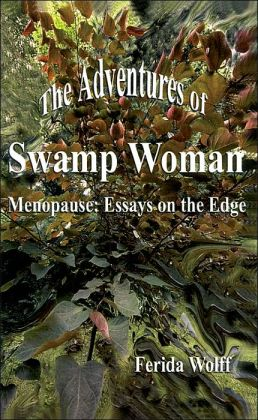 The Adventures of Swamp Woman: Menopause, Essays on the Edge