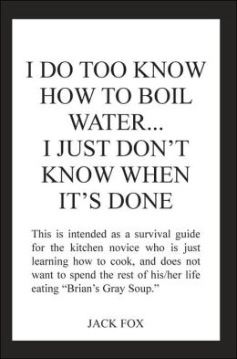 I Do Too Know How To Boil Water...I Just Don'T Know When It's Done
