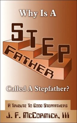 Why Is a Stepfather Called a Stepfather