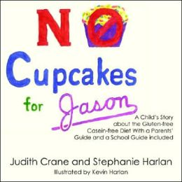 No Cupcakes for Jason: No Cupcakes for Jason: A Child's Story about the Gluten-free Casein-free Diet With a Parent' Guide and a School Guide Included