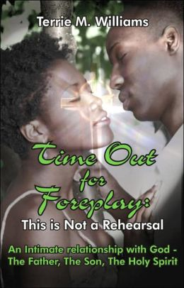 Time Out for Foreplay: This Is Not a Rehearsal