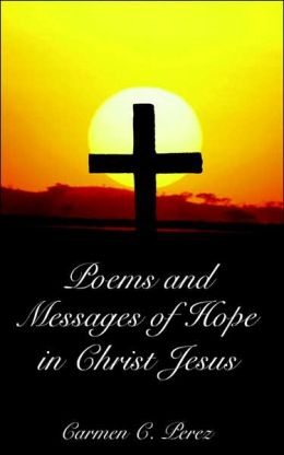 Poems and Messages of Hope in Christ Jesus