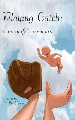 Playing Catch: A Midwifes Memoirs
