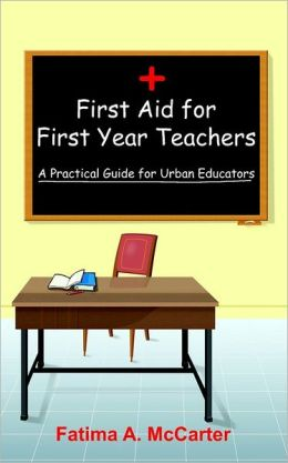 First Aid for First Year Teachers: A Practical Guide for Urban Educators