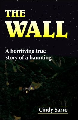 The Wall: A horrifying true story of a Haunting