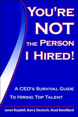 You're Not The Person I Hired: A CEOs Survival Guide To Hiring Top Talent