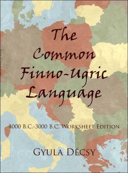 The Common Finno-Ugric Language: 4000 B.C.-3000 B.C. Worksheet Edition