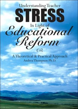 Understanding Teacher Stress In Light of Educational Reform: A Theoretical and Practical Approach