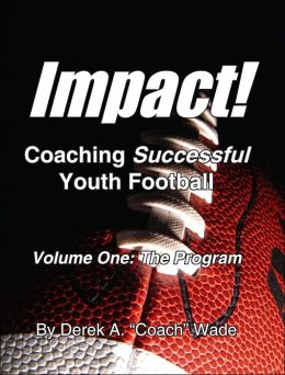 Impact! Coaching Successful Youth Football: The Program